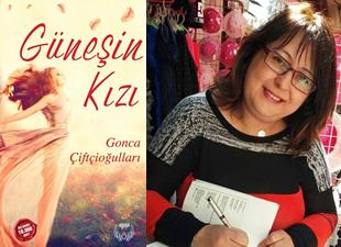 Yazar Gonca Çiftçioğulları'nın Güneşin Kızı romanı çıktı