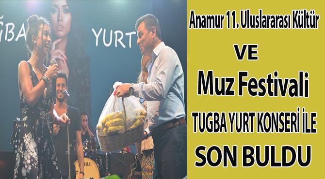 Anamur 11. Uluslararası Kültür ve Muz Festivali TuğbaYurt Konseri İle Son Buldu