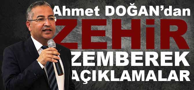 Ahmet DOĞAN'dan ZEHİR ZEMBEREK AÇIKLAMALAR
