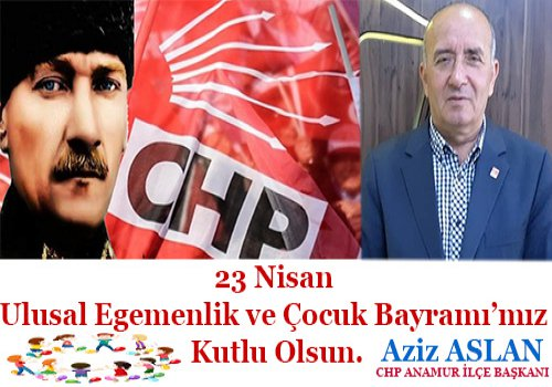 CHP ANAMUR İLÇE BAŞKANI AZİZ ASLAN'DAN ÖNEMLİ MESAJ