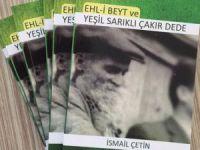 """Gazeteci-Yazar İsmail Çetin'in """"Ehli Beyt ve Yeşil Sarıklı Çakır Dede"""" kitabı çıktı"""