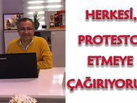 HERKESİ PROTESTOYA DAVET EDİYORUM.