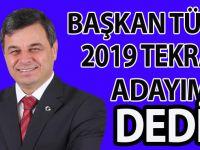 BAŞKAN TÜRE 2019 DA TEKRAR ADAYIM DEDİ