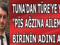 """TUNA'DAN  TÜRE'YE YANIT """"PİS AĞZINA AİLEMDEN BİRİNİN ADINI ALMA"""""""