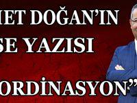 """AHMET DOĞAN'IN KÖŞE YAZISI """"KOORDİNASYON"""""""